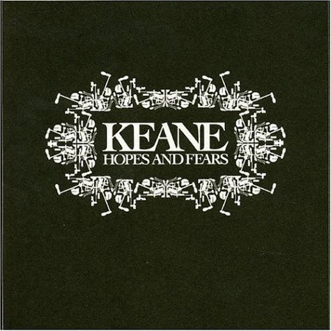 """Keane!!! is my favorito! band and """"Hopes and Fears"""" is the best album!! =D"""