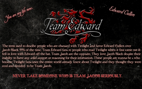 Honestly, Team Edward. For one reason, Team Jacob, some well [i]most[/i] of the ones I know can't clearly state [i]why[/i] they are on Team Jacob. But Team Edward, we have allot of reasons. And no offense to Team Jacob, but I find Team Edward lebih intellegent when it comes to Twilight. Not trying to start a fight guys. Otherwise, consider Team [Choose Minor Character]. For example, I know people who are on Team Alice, Team Sam, Team Rosalie, etc... So ya..