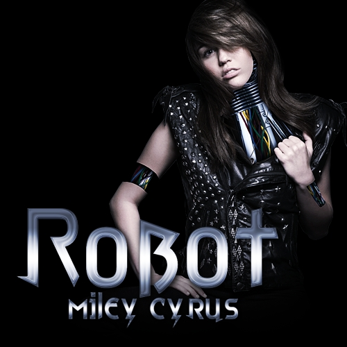 Robot por miley cyrus coz im tired of people treating me like i dont have feelings..........like a robot!!