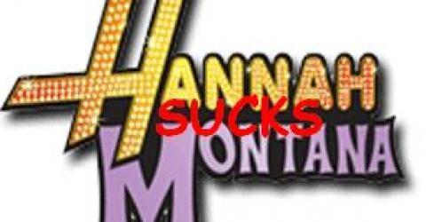 I hate Hannah Montana