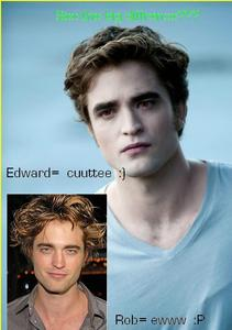 yeesssss i upendo edward,, but rob looks cuter waait nope hotter when he is edward.. he looks ugly when he is himself.. lol.. but yea.. i like edward in the vitabu zaidi than in the movie but i still upendo edward. ( see the big diffrence in the picture below?? :P )