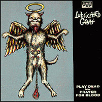 Lubricated Goat - Play Dead / Prayer For Blood