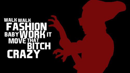 Walk, Walk Fashion Baby...Work it, 移动 That B!tch C-razy