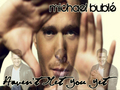 Haven't Met You Yet - michael-buble wallpaper