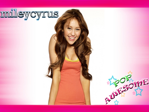 POP AWESOME- EXCLUSIVE pics of MILEY CYRUS