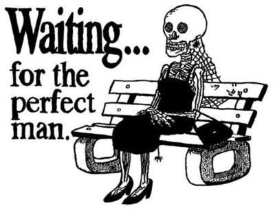 Waiting for the perfect man lol!!