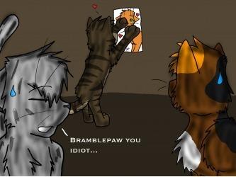 """Brambleclaw, te idiot..."""