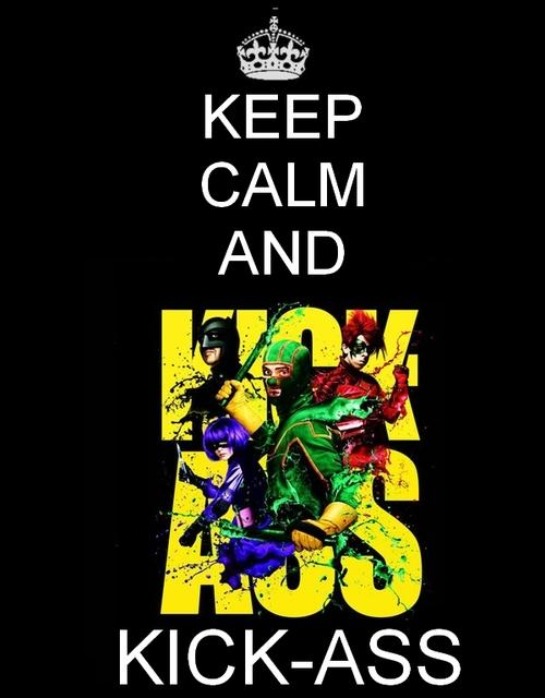 Keep Calm and Kick Ass!