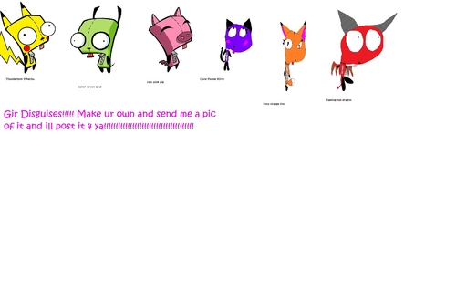 GIR has alot of disguises!Tell me which ones r ur fav!!!!!!