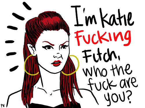 I'm Katie Fucking Fitch <3