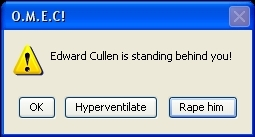 Edward Cullen is standing behind you!!!