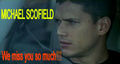Michael Scofield - We miss you so much  - michael-scofield fan art
