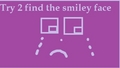 Try 2 find the smiley face