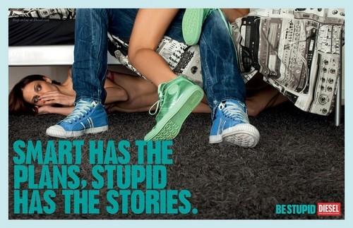 Be stupid...