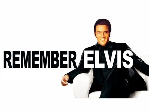 Remember Elvis....
