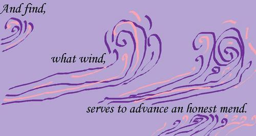 And find, what wind, serves to advance an honest mend.