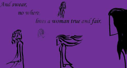 And swear, no where, lives a woman true and fair.