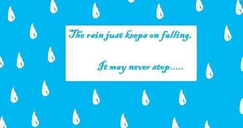 The Rain Keeps Falling....