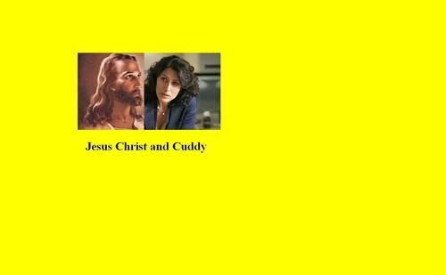 Jesus Christ and Cuddy