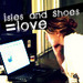 Isles and Shoes = Love.