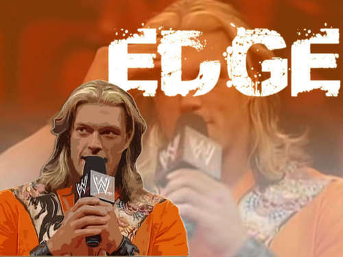 Edge..wwe is all about Edge