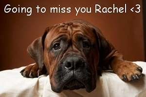 Going to miss you Rachel <3