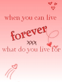 when u can live 4ever....