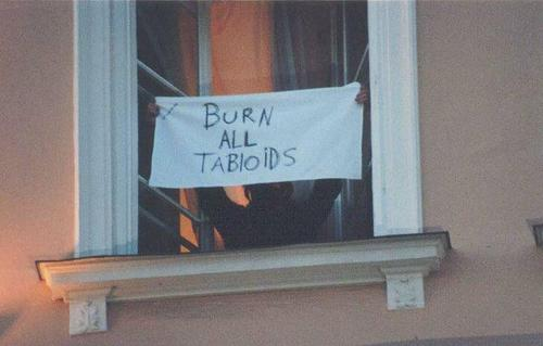 """burn"" all tabloids!"