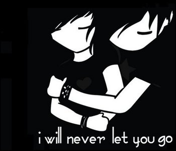 I will never let you go...