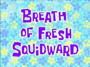 What is the best description for the episode Breath Of Fresh Squidward?