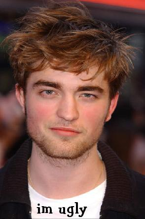Ugly Robert Pattinson on Anything Interesting About Robert Pattinson I Think He Is Ugly Ugly