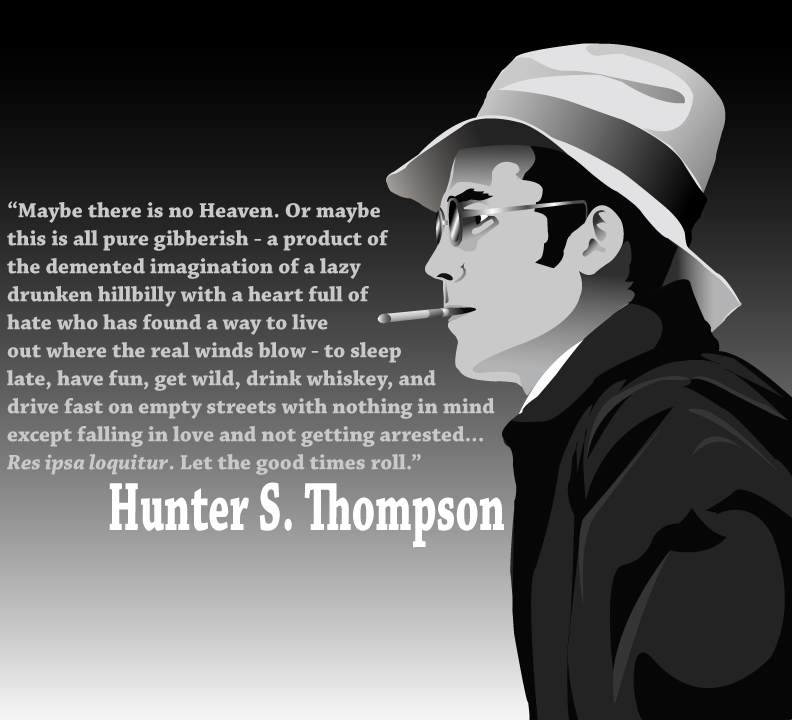 "Hunter S. Thompson — """"Maybe there is no Heaven. Or maybe this is all pure gibberish……."""