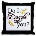 Do I Dazzle You? Pillow