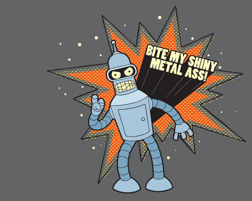 Bite my shiny metal a$$