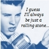 I Guess I'll always be just a rolling stone