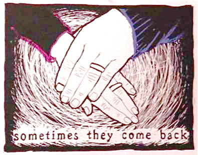 """Sometimes They Come Back"""