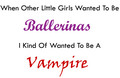 Ballerina Vs Vampire - quotes fan art