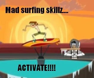 surfin skillz my butt....