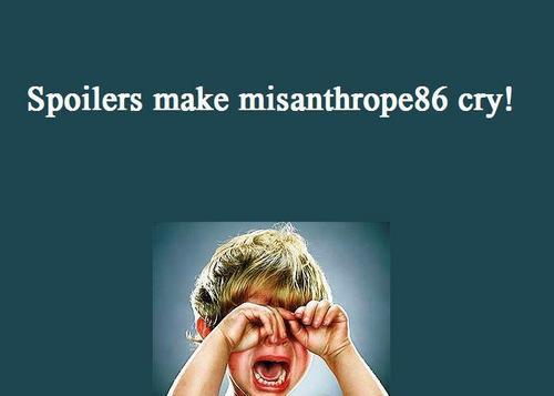 Spoilers make me cry...