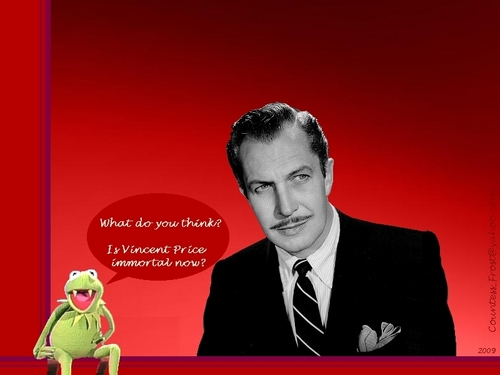 Is Vincent Price immortal now?