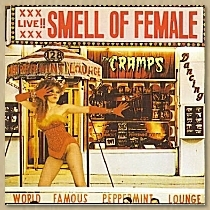 XXX LIVE XXX SMELL OF FEMALE ~The Cramps