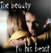 The beauty to his beast