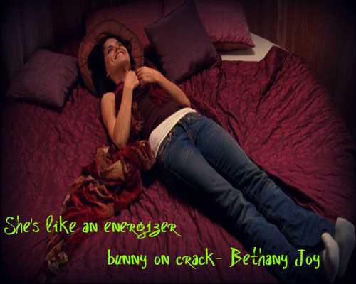 She's like an energizer bunny on crack-Joy