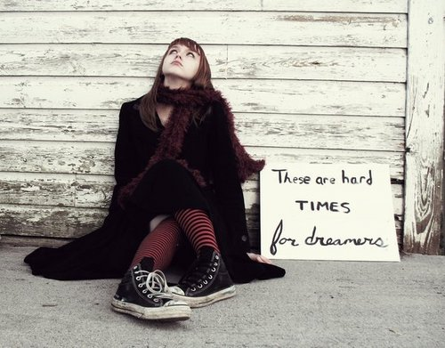 """""""These are hard times for dreamers"""""""