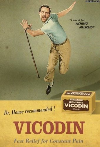 House recommends vicodin :-p