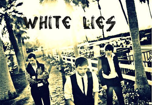 White Lies White Lies Foto 7573456 Fanpop