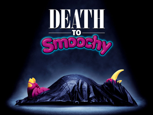 Death to Smoochy!