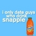 I Only petsa Guys Who Drink Snapple