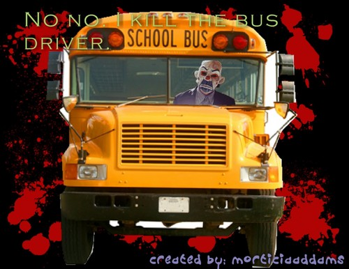 I kill the bus driver.
