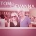 Tom & Evanna